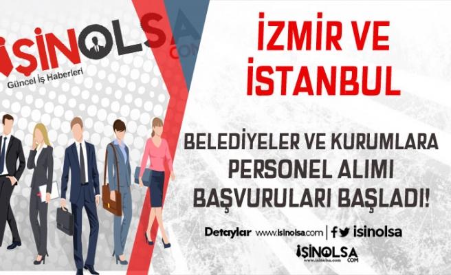İstanbul ve İzmir'de Belediyelere ve Kurumlara Personel Alımı Başladı!