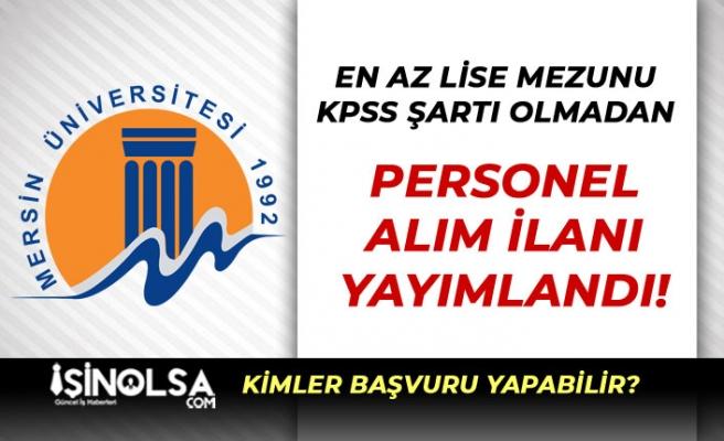 Mersin Üniversitesi KPSS'siz Personel Alım İlanı Yayımlandı! En Az Lise Mezunu