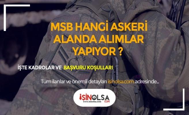 MSB Hangi Askeri Pozisyonlarda Alım Yapıyor ? Detaylı Başvuru Şartları Neler?