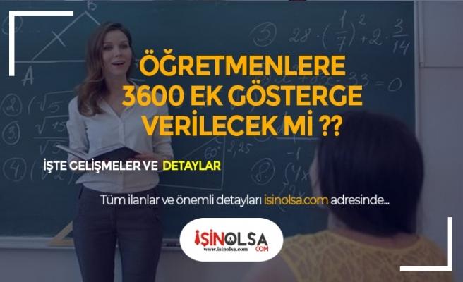 Öğretmenlere 2019 Sonuna Kadar 3600 Ek Gösterge Verilecek Mi?