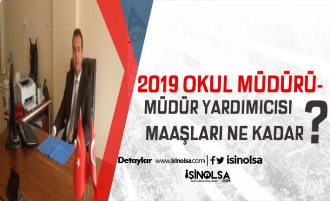 Okullarda Çalışan Müdür ve Müdür Yardımcısı 2019 Maaşları