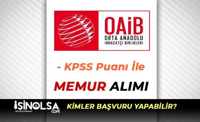 Orta Anadolu İhracatçı Birliği ( OAİB ) KPSS İle Memur Alımı Şartları Nedir