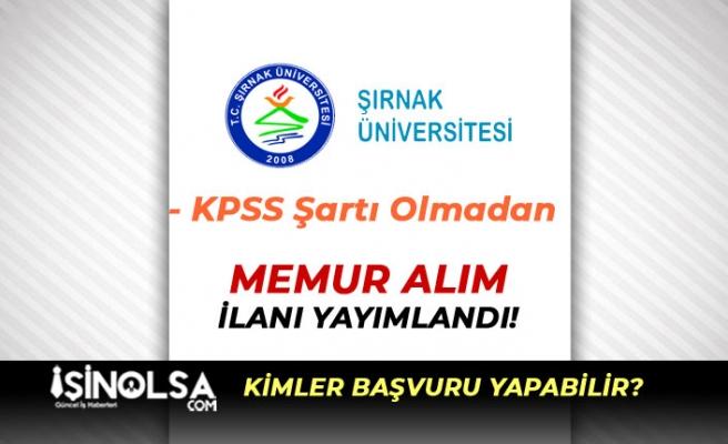 Şırnak Üniversitesi KPSS'siz Memur Alımı Yapacak! Şartlar Nedir?