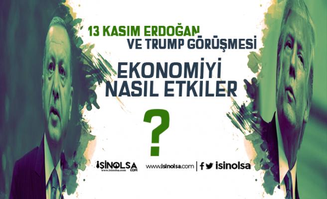 13 Kasım Erdoğan Trump Görüşmesi Ekonomiyi Nasıl Etkiler ?