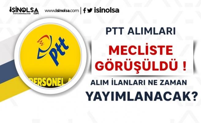 2019 PTT Alımı Mecliste! PTT 2019/1 Alımı Ne Zaman Yapılacak?