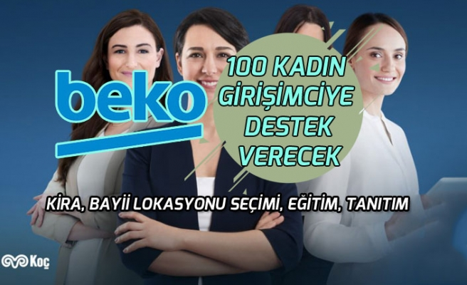 Beko'dan Kadın Girişimcilere Önemli Destek! 100 Kişiye Kira, Dekorasyon, Eğitim Desteği!