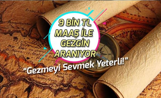 Dünyayı Gezerek 9 Bin Tl Maaş Alacak Gezgin Aranıyor! Gezmeyi Sevmek Yeterli!