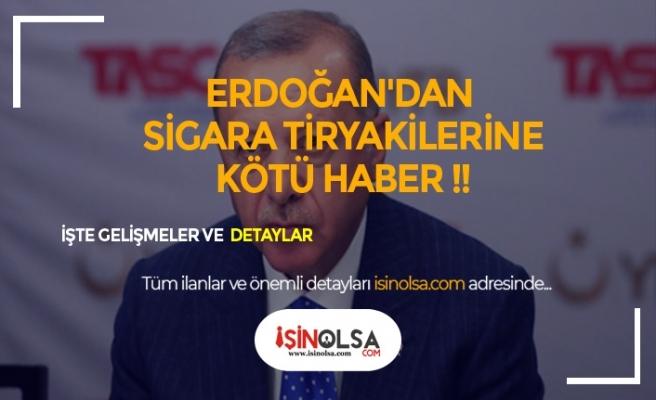 Erdoğan'dan Sigara Hamlesi! Sigaraya Yine Zam Mı Geldi ?