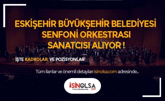 Eskişehir Büyükşehir Belediyesi Senfoni Orkestrasına Sanatçı Alımı Yapacak