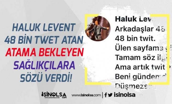 Haluk Levent 48 Bin Twet Atan Atama Bekleyen Sağlıkçılara Sözü Verdi!