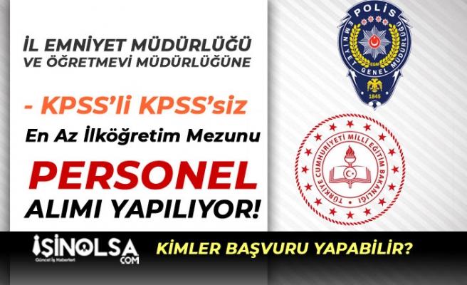 İl Emniyet Müdürlüğüne ve MEB Öğretmenevine Personel Alımı! KPSS'li KPSS'siz