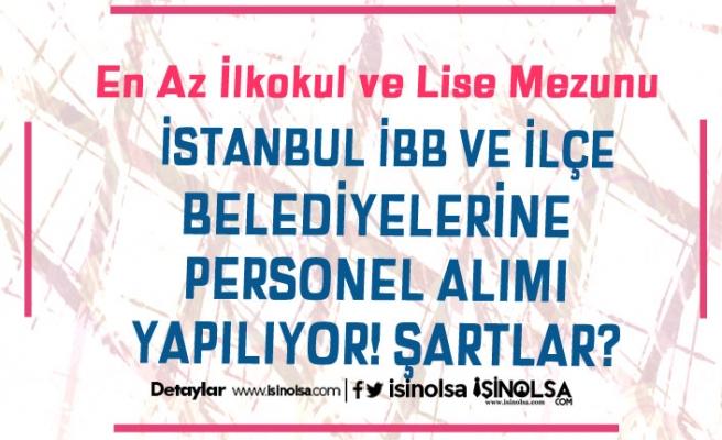 İstanbul İBB ve İlçe Belediyeleri Personel Alımı Yapıyor!