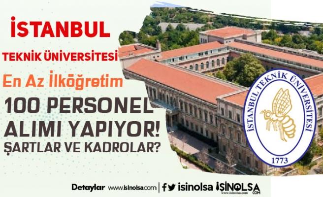 İstanbul Teknik Üniversitesi ( İTÜ ) 100 Personel Alımı Kadroları Nedir?
