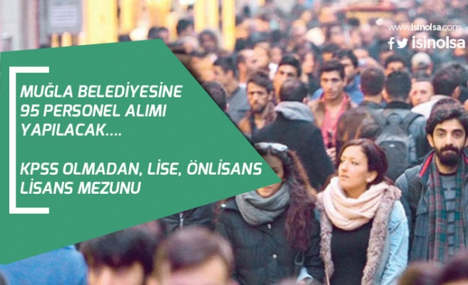 Muğla Büyükşehir Belediyesine 95 Personel Alımı! Daimi Süreli KPSS'siz!
