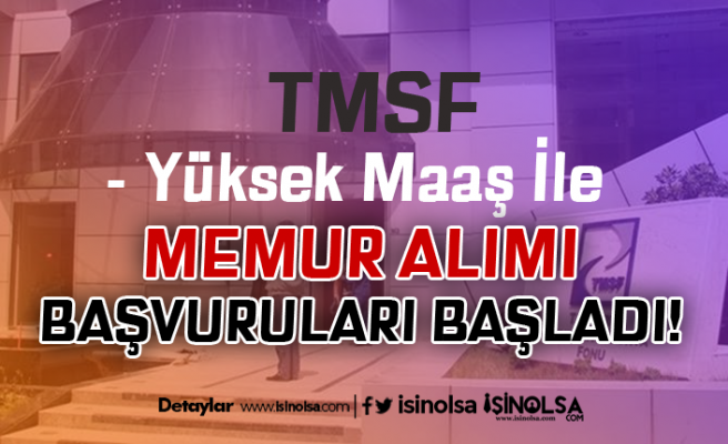 TMSF Yüksek Maaş İle Memur Alımı Başvuruları Nasıl Yapılır? Başvuru Adresi