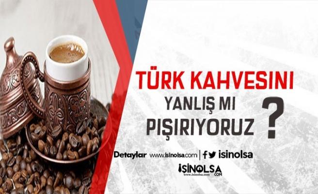 Türk Kahvesini Yanlış Mı Pişiriyoruz? Türk Kahvesi Pişirme Yöntemleri