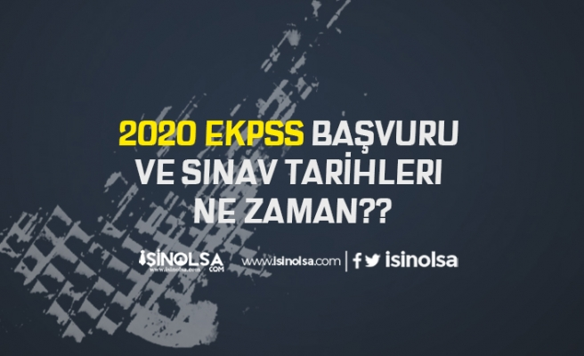2020 EKPSS Başvuru ve Sınav Tarihleri Ne Zaman?