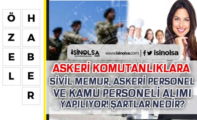 Askeri Komutanlıklara Kamu Personeli, Sivil Memur ve Askeri Personel Alınıyor