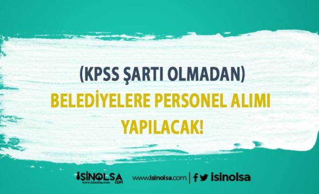 Belediyelere KPSS Şartı Olmadan Personel Alımı Yapılacak!