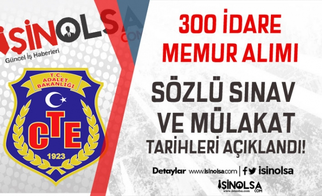 CTE 300 İdare Memuru Alımı Sözlü Sınav ve Mülakat için Tarihleri Açıkladı!