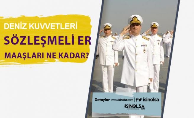 Deniz Kuvvetleri Sözleşmeli Er Ne Kadar Maaş Alıyor?