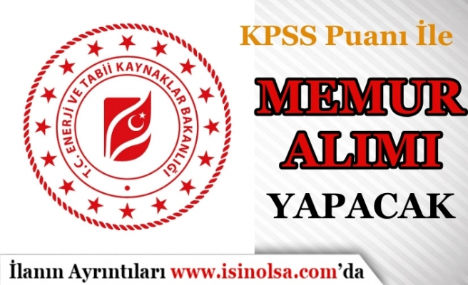 Enerji Bakanlığı KPSS Puanı Sırasına Göre İdari Memur Alım İlanı