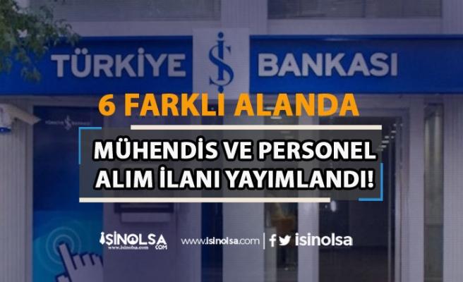İş Bankası 6 Alanda Mühendis ve Personel Alımı İlanı Yayımladı