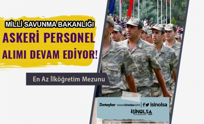 MSB ilköğretim Mezunu Askeri Personel Alımı Devam Ediyor!