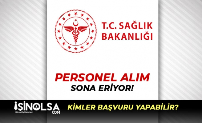 Sağlık Bakanlığı KPSS Şartı Olmadan Personel Alımında Son Gün!