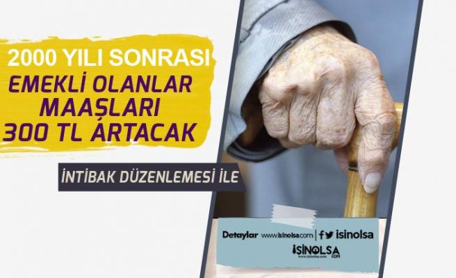 2000 Sonrası Emekli Olanlar İntibak ile Maaşları 300 Tl Artabilir!