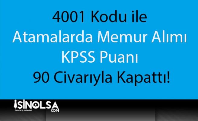 4001 Kodu ile Atamalarda Memur Alımı KPSS Puanı 90 Civarıyla Kapattı!