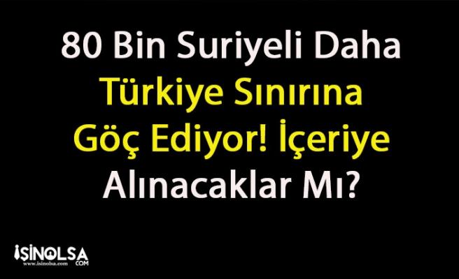 80 Bin Suriyeli Daha Türkiye'ye Geliyor! İçeriye Alınacaklar Mı?