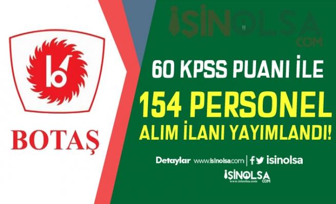BOTAŞ KPSS 60 Puan İle 154 Kamu Personel Alımı İlanı İŞKUR'da Yayımlandı!