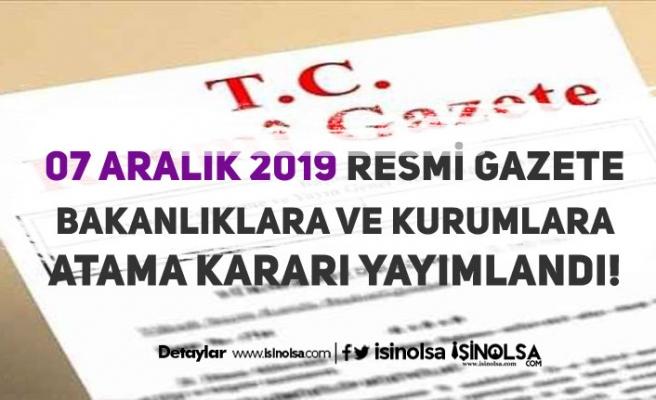 Cumhurbaşkanlığına ve Bakanlıklara 7 Aralık 2019 Atama Kararları