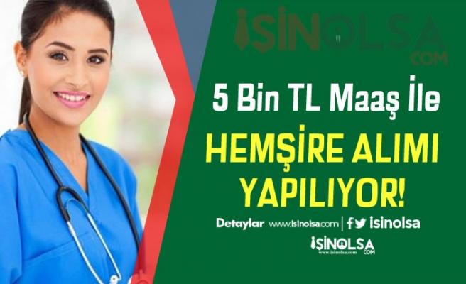 Hemşire Pozisyonuna KPSS Şartsız Personel Alımı Yapılacak.. Maaş 5 Bin TL..!