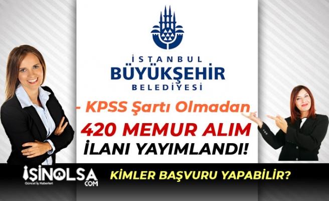 İstanbul Büyükşehir Belediyesi KPSS'siz 420 Memur Alım İlanı Yayımlandı!