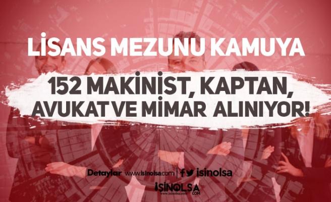 Kamuya Lisans Mezunu 152 Makinist, Kaptan, Avukat, Mimar Alınıyor!