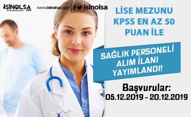 Lise Mezunu KPSS 50 Puan İle Sağlık Personeli Alım İlanı Yayımlandı!
