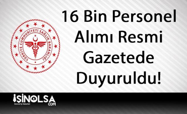 Sağlık Bakanlığının 16 Bin Personel Alımı Yapacağı Resmi Gazeteden Duyuruldu!