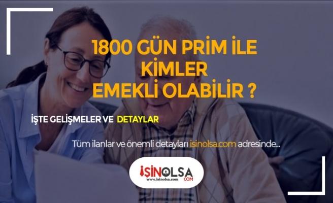 SGK'dan 1800 Gün Prim ile Kimler Emekli Olabiliyor?
