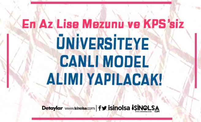 Üniversite KPSS Şartı Olmadan Lise Mezunu Canlı Model Alımı Yapıyor