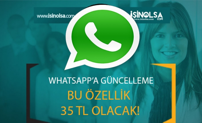 WhatsApp'ta Bu Özellik 35 TL Oluyor!