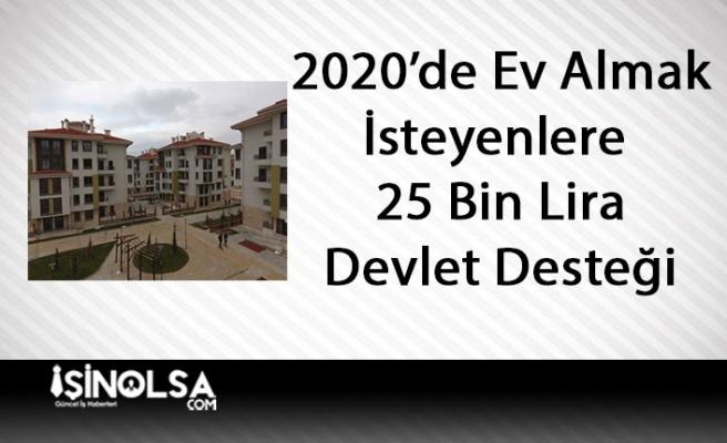 2020 Yılında Ev Almak İsteyenlere 25 Bin Lira Hükümet Desteği