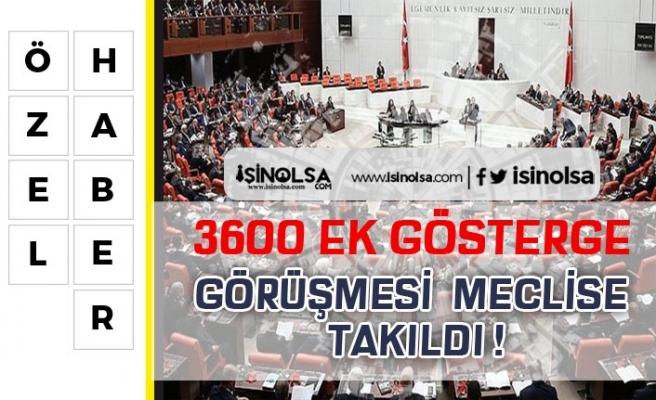 3600 Ek Gösterge Meclise Takıldı! Son Gelişmeler Neler?