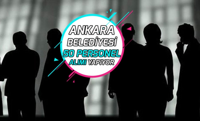 Ankara Belediyesi  50 Personel Alımı Yapıyor!