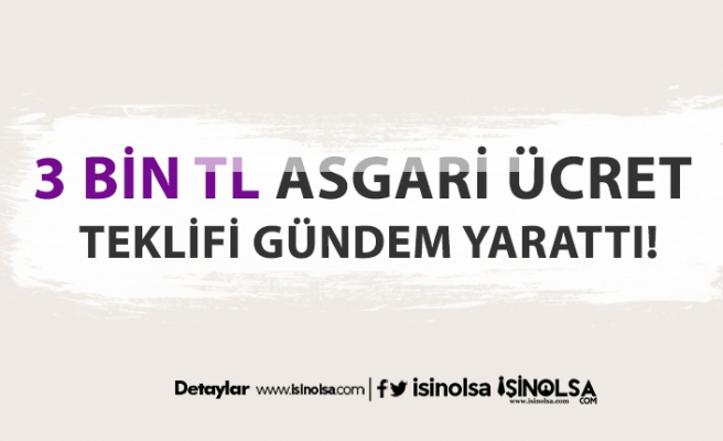"""""""Asgari Ücret için Yeni Teklif: 3 Bin TL Olsun"""""""