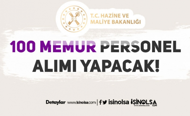 Hazine ve Maliye Bakanlığı Ankara ve İstanbul İlerinde 100 Memur Alacak