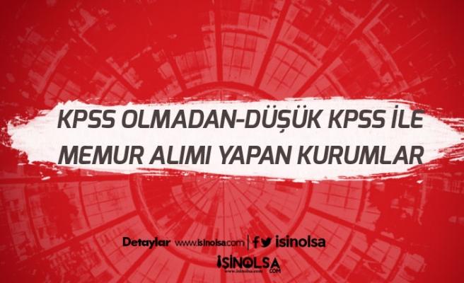 Kamu Kurumlarına KPSS Olmadan, Düşük KPSS ile Memur Alımları!