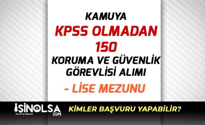 Kamuya KPSS Olmadan 150 Koruma ve Güvenlik Personeli Alımı! Lise Mezunu