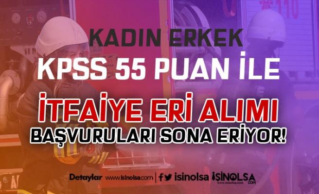 KPSS 55 Puan İle Kadın Erkek İtfaiye Eri Alımında Son Gün!